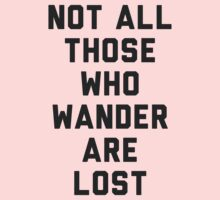 Not All Those Who Wander Are Lost by radquoteshirts