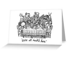 We're All Mash'd Here Greeting Card