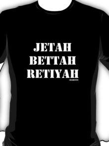 Jetah Bettah Retiyah T-Shirt