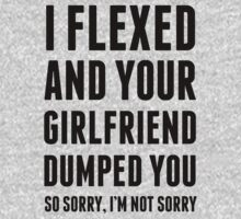 I Flexed and Your Boyfriend Dumped You. by printproxy
