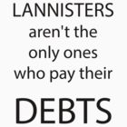 Lannisters aren't the only ones who pay their debts   Game of Thrones by KenXyro