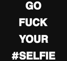 Go F*ck Your #Selfie T-Shirt [White Ink] | The Chainsmokers by FreshThreadShop