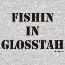 Fishin In Glosstah by Jeff Newell