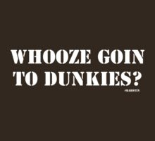 Whooze Goin To Dunkies? by Jeff Newell