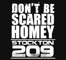 Don't be scared Homey … Stockton 209 (White) by OliveB