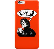 Tyrion's priorities ( Game of Thrones ) iPhone Case/Skin