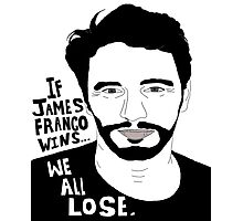 If James Franco Wins... We All Lose. Photographic Print