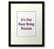 It's Not Easy Being Russian  Framed Print