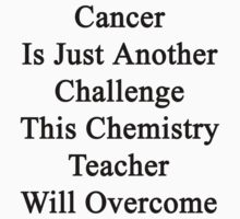 Cancer Is Just Another Challenge This Chemistry Teacher Will Overcome  by supernova23