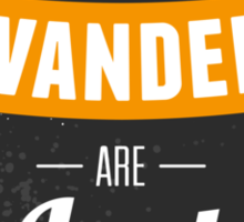 Not all who wander... Sticker