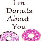 I'm Donuts About You by VieiraGirl