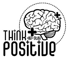 Think Positive by NK25Apparel