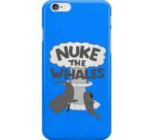 Nuke The Whales! iPhone Case/Skin
