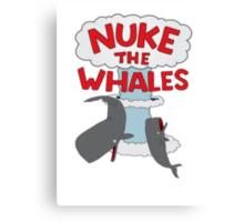 Nuke The Whales! Canvas Print