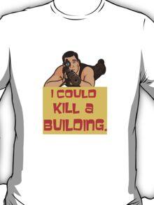 I Could Kill A Building! T-Shirt