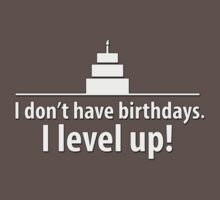 I don't have birthdays. I level up! by teezie
