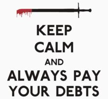 Keep Calm and Always Pay Your Debts by CafePretzel