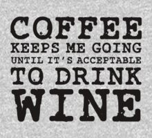Coffee Keeps Me Going Until It's Acceptable To Drink Wine #1 by teezie