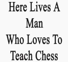Here Lives A Man Who Loves To Teach Chess  by supernova23