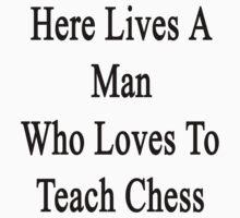 Here Lives A Man Who Loves To Teach Chess  by supernova23