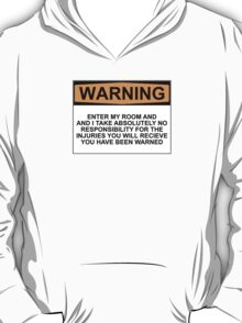 Warning: Enter my room and i take no responsibility for the injuries you will receive. You have been warned. T-Shirt
