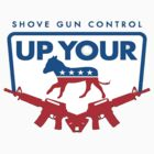 Shove your Gun Control Up Your *** Shirts and Stickers by 8675309