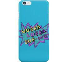 Wubba Lubba Dub-Dub! iPhone Case/Skin