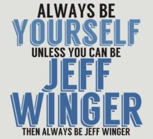 Be Yourself, unless you can be JEFF WINGER! by TheMoultonator