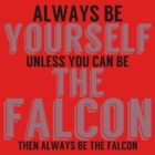 Be Yourself, unless you can be THE FALCON! by TheMoultonator