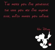 The more you like yourself, the less you are like anyone else, which makes you unique. - Mickey Mouse - Walt Disney by galatria