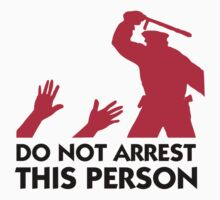 Do Not Arrest This Person by artpolitic