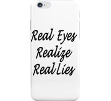 Real Eyes Realize Real Lies iPhone Case/Skin