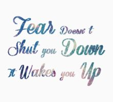 Fear Doesn't Shut You Down It Wakes You Up (Colourful) by catheriness