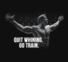 Arnold Swarzenegger Conquer - Quit whining and go train by RobertKShaw