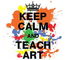 Keep Calm & Teach Art Photographic Print