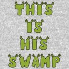 This Is His Swamp by Alsvisions