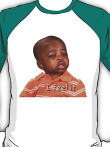 I feel it T-Shirt