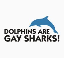 Dolphins are Gay Sharks by artpolitic