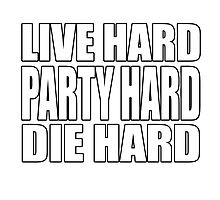 Live Hard Party Hard Die Hard Photographic Print