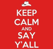 KEEP CALM AND SAY Y'ALL by teezie