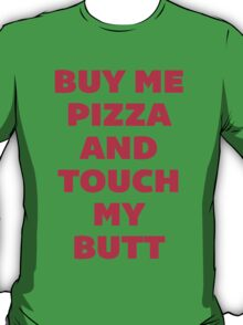 Buy Me Pizza and Touch My Butt T-Shirt