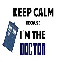 Keep Calm Because I'm The Doctor by Fandomythings