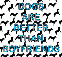 Dogs Are Better Than Boyfriends by ValeriesGallery