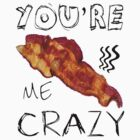 You're BACON me crazy! by mbellon05
