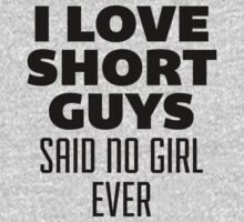 I Love Short Guys, Said No Girl Over by radquoteshirts