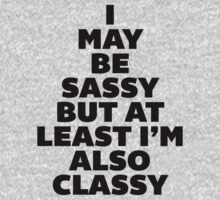I May Be Classy But I'm Also Sassy by radquoteshirts