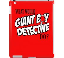 What Would Giant Boy Detective Do? iPad Case/Skin