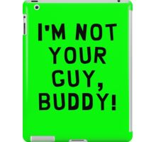 I'm Not Your Guy, Buddy! iPad Case/Skin