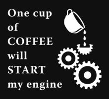 One cup of coffee will start my engine by florintenica
