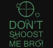 Don't Shoost Me Bro! by Aaron Garcia